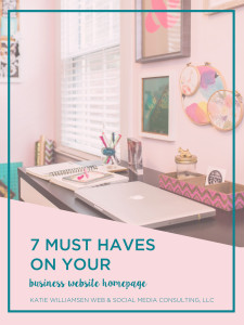 7 Must Haves on Your Business Website Homepage // Katie Williamsen Web & Social Media Consulting, LLC