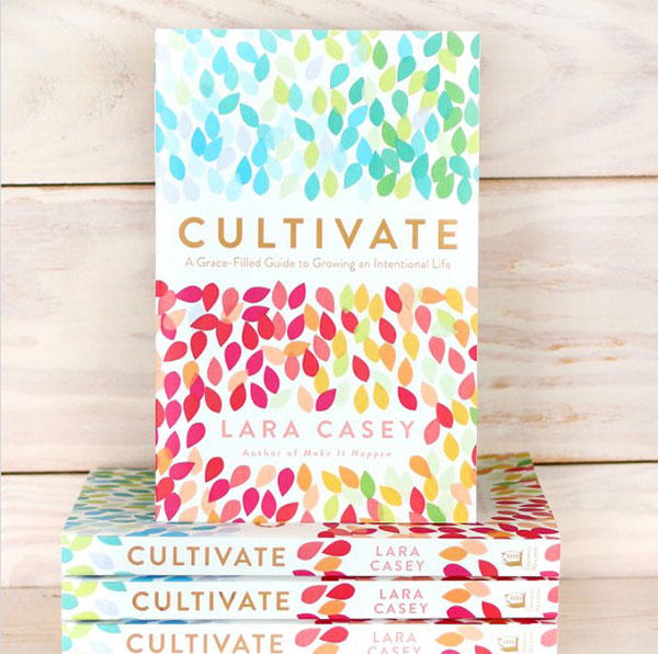 ultivate: A Grace-Filled Guide to Growing an Intentional Life By: Lara Casey